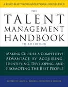 The Talent Management Handbook, Third Edition: Making Culture a Competitive Advantage by Acquiring, Identifying, Developing, and Promoting the Best People ebook by Lance A. Berger, Dorothy Berger