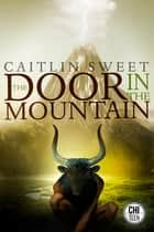 The Door in the Mountain ebook by Caitlin Sweet