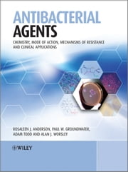 Antibacterial Agents - Chemistry, Mode of Action, Mechanisms of Resistance and Clinical Applications ebook by Rosaleen Anderson,Paul Groundwater,Adam Todd,Alan Worsley