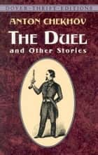 The Duel And Other Stories ebook by Anton Chekhov
