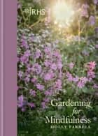 RHS Gardening for Mindfulness ebook by Holly Farrell