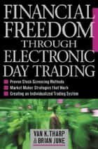 Financial Freedom Through Electronic Day Trading ebook by Tharp, Van
