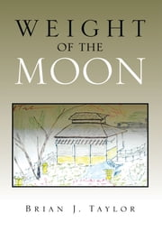 Weight of the Moon ebook by Brian J. Taylor