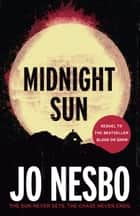 Midnight Sun - A novel ebook by Jo Nesbo