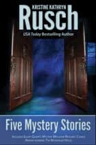 Five Mystery Stories ebook by Kristine Kathryn Rusch