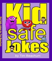 Kid Safe Jokes ebook by Tim Beachum