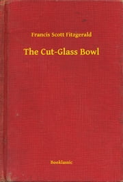 The Cut-Glass Bowl ebook by Francis Scott Fitzgerald