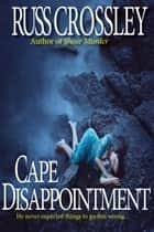 Cape Disappointment ebook by Russ Crossley