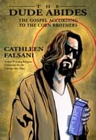 The Dude Abides - The Gospel According to the Coen Brothers ebook by Cathleen Falsani, Rabbi Allen Secher