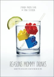 Reasons Mommy Drinks ebook by Lyranda Martin-Evans,Fiona Stevenson