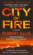 City of Fire - A Novel ebook by Robert Ellis