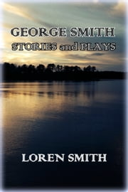 George Smith Stories and Plays ebook by Loren Smith