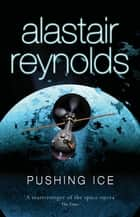 Pushing Ice ebook by Alastair Reynolds