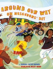 Around Our Way on Neighbors' Day ebook by Tameka Fryer Brown,Charlotte Riley-Webb