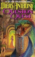 Xanth 14: Question Quest ebook by Piers Anthony,Piers A. Jacob