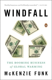 Windfall - The Booming Business of Global Warming ebook by Mckenzie Funk