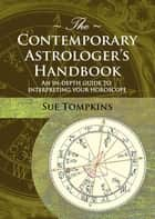 The Contemporary Astrologer's Handbook - An In-depth Guide to Interpreting Your Horoscope ebook by Sue Tompkins, Frank Clifford, Melanie Reinhart