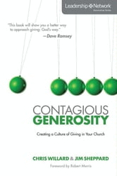 Contagious Generosity - Creating a Culture of Giving in Your Church ebook by Chris Willard,Jim Sheppard