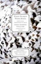 When Women Were Birds - Fifty-four Variations on Voice ebook by Terry Tempest Williams