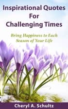 Inspirational Quotes For Challenging Times (With Images) ebook by Cheryl Schultz