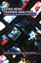 Doing News Framing Analysis ebook by Paul D'Angelo,Jim A. Kuypers