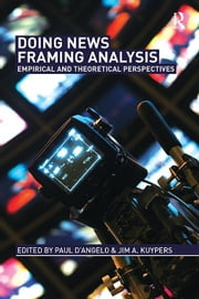 Doing News Framing Analysis - Empirical and Theoretical Perspectives ebook by Paul D'Angelo,Jim A. Kuypers