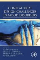 Clinical Trial Design Challenges in Mood Disorders ebook by Mauricio Tohen, Charles Bowden, Andrew A. Nierenberg,...
