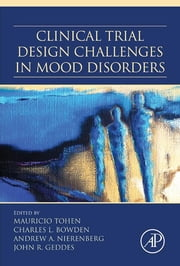 Clinical Trial Design Challenges in Mood Disorders ebook by Mauricio Tohen,Charles Bowden,Andrew A. Nierenberg,John Geddes