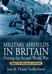Military Airfields in Britain During the Second World War ebook by Jon Sutherland,Diane Sutherland
