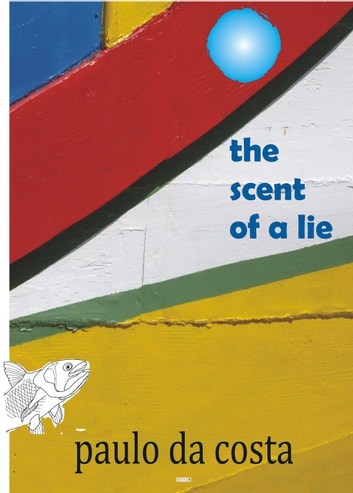 The Scent of a Lie - short-stories ebook by paulo da costa