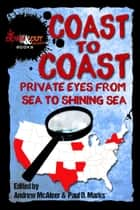 Coast to Coast - Private Eyes from Sea to Shining Sea ebooks by Andrew McAleer, Paul D. Marks