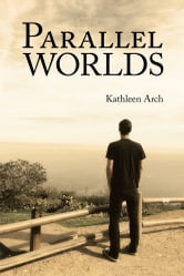 Parallel Worlds - A Mother's Journey through a Son's Addiction ebook by Kathleen Arch