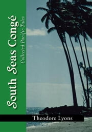 South Seas Congé - Collected Pacific Tales ebook by Theodore Lyons
