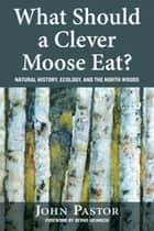 What Should a Clever Moose Eat? ebook by John Pastor,Bernd Heinrich
