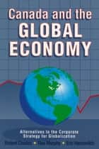 Canada and the Global Economy ebook by Robert Chodos,Rae Murphy,Eric Hamovitch