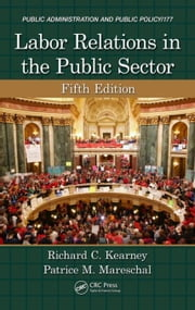 Labor Relations in the Public Sector, Fifth Edition ebook by Kearney, Richard C.