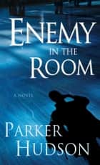 Enemy In The Room ebook by Parker Hudson