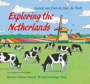Exploring the Netherlands - our heritage in 10 stories ebook by Arend van Dam