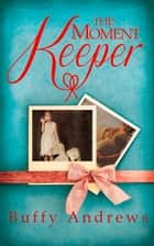 The Moment Keeper ebook by Buffy Andrews