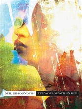 The Worlds Within Her ebook by Neil Bissoondath