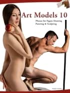Art Models 10 - Photos for Figure Drawing, Painting, and Sculpting ebook by Douglas Johnson