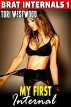 My First Internal : Brat Internals 1 (Virgin Erotica Breeding Erotica Pregnancy Erotica Age Gap Erotica) - Brat Internals, #1 ebook by Tori Westwood