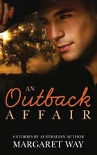 An Outback Affair - 4 Book Box Set ebook by Margaret Way, Margaret Way, Margaret Way,...