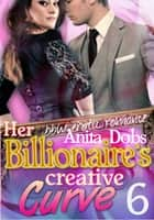 Her Billionaire's Creative Curve #6 ebook by