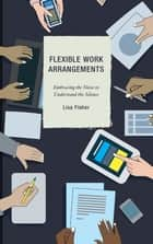 Flexible Work Arrangements - Embracing the Noise to Understand the Silence ebook by Lisa Fisher