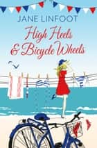 High Heels & Bicycle Wheels ebook by Jane Linfoot