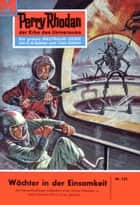 "Perry Rhodan 135: Wächter in der Einsamkeit - Perry Rhodan-Zyklus ""Die Posbis"" ebook by Clark Darlton"