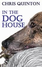 In The Doghouse ebook by Chris Quinton