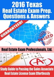 2016 Texas Real Estate Exam Prep Questions and Answers: Study Guide to Passing the Salesperson Real Estate License Exam Effortlessly ebook by Real Estate Exam Professionals Ltd.