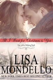 All I Want for Christmas is You - a holiday romance ebook by Lisa Mondello